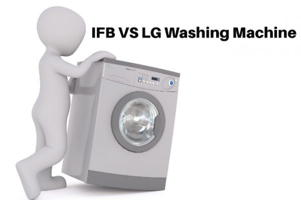 IFB vs LG – Which is the Better Washing Machine Brand in India?
