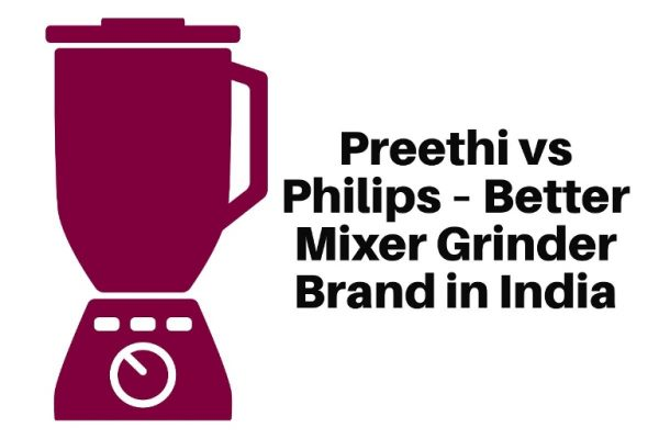 Preethi vs Philips – Better Mixer Grinder Brand in India